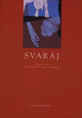 Svaraj, A journey with Tyeb Mehta's Shantiniketan: Ramchandra Gandhi