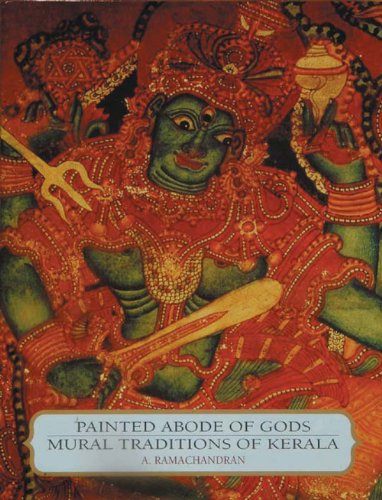 Painted Abode of Gods: Mural Traditions of Kerala: A. Ramachandran (Author) & Pramod Chandra (Frwd)