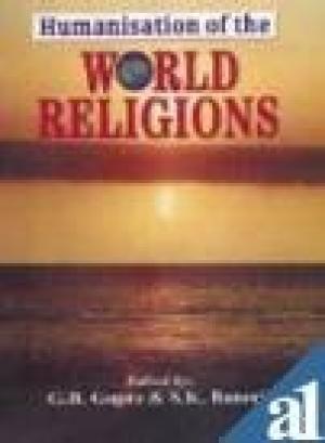 Humanisation of the World Religions: G.B. Gupta & S.K. Banerji (Eds)