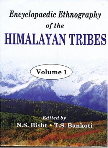 Encyclopaedic Ethnography of the Himalayan Tribes: N.S. Bisht (Editor), T.S. Bankoti (Editor)