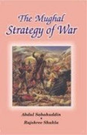 The Mughal Strategy of War: Abdul Sabahuddin,Rajshree Shukla