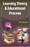 Learning Theory and Educational Process: S R Sharma