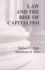Law and the Rise of Capitalism: Michael E Tigar and Madeleine R Levy