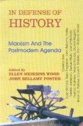 In Defense of History : Marxism and the Postmodern Agenda: Ellen Meiksins Wood and John Bellamy ...