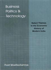 Business Politics and Technology : Select Themes: Amit Bhattacharyya