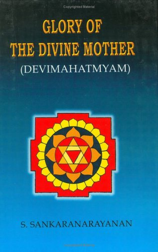 Glory of the Divine Mother (Devi Mahatmyam): Sankaranarayanan, S