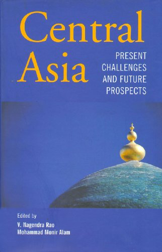 Central Asia : Present Challenges and Future: V Nagendra Rao