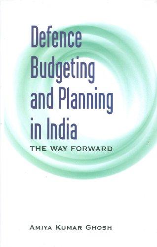 Defence Budgeting and Planning in India : The Way Forward: Amiya Kumar Ghosh