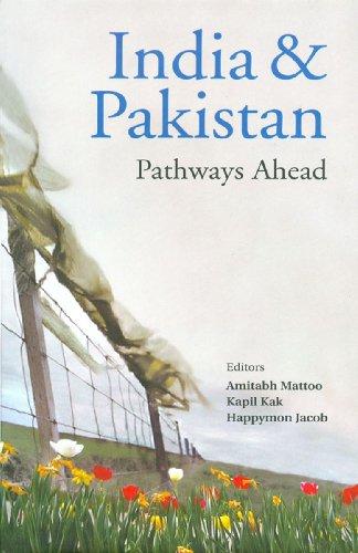 India and Pakistan: Pathways Ahead: Amitabh Mattoo, Happymon Jacob & Kapil Kak (Eds)