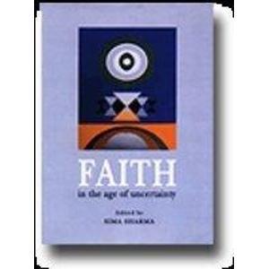 Faith: In the age of uncertainty: Sima Sharma (Ed.)