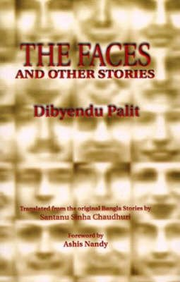 The Faces and other stories: Dibyendu Palit (Author), Santanu Sinha Chaudhuri (Tr.) & Ashis Nandy (...