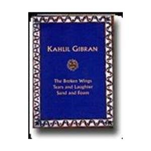Kahlil Gibran: The Broken Wings Tears and Laughter Sand and Foam: Kahlil Gibran