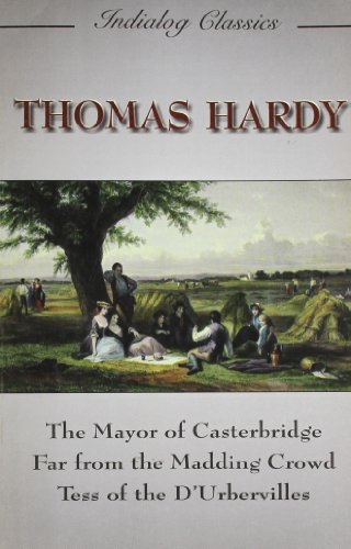The Mayor of Casterbridge Far from the Madding Crowd Tess of the D`Urbervilles: Thomas Hardy