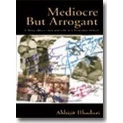 Mediocre But Arrogant: A Story about Love and Life in a Business School: Abhijit Bhaduri