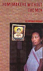 Homemakers Without the Men: Assam`s Widows of: Wasbir Hussain