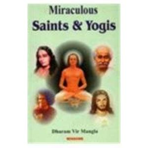 Miraculous Saints and Yogis: Dharam Vir Mangla