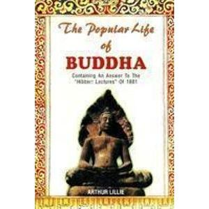 "The Popular Life of Buddha: Containing an Answer to the ""Hibbert Lectures"" of 1881: ..."