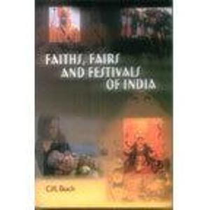Faiths, Fairs and Festivals of India: C.H. Buck