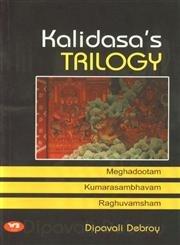 Kalidasa's Trilogy: Maghadootam, Kumarasambhavam, Raghuvamsham: Debroy, Dipavali