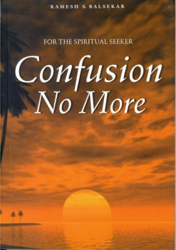 Confusion No More: For the Spiritual Seeker: Ramesh S. Balsekar