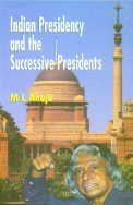 Indian Presidency and the Successive Presidents: M L Ahuja
