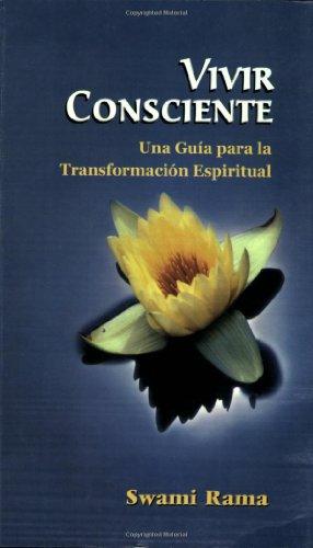 Vivir Consciente: Una Guia Para la Transformacion Espiritual: Swami Rama
