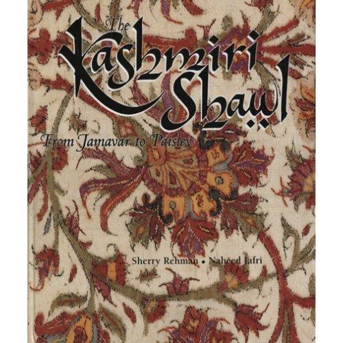 The Kashmiri Shawl: From Jamavar to Paisley: Sherry Rehman and Naheed Jafri