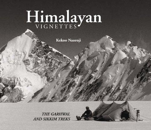 Himalayan Vignettes: The Garhwal and Sikkim Treks: Kekoo Naoroji