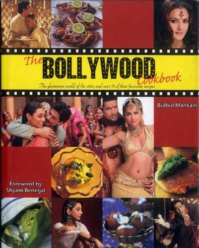The Bollywood Cookbook: The Glamorous World of the Stars and Over 75 of Their Favourite Recipes: ...