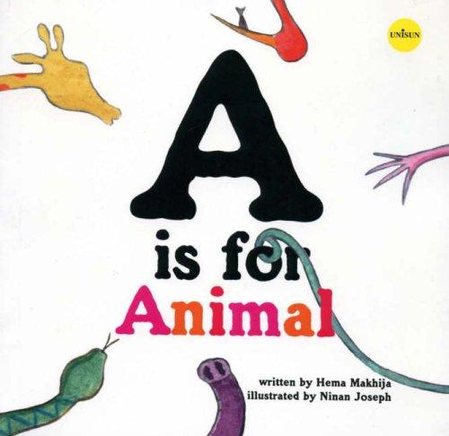 A is for animal (the alphabet) by Hema Makhija: Unisun