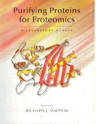 9788188237364: Purifying Proteins for Proteomics: A Laboratory Manual