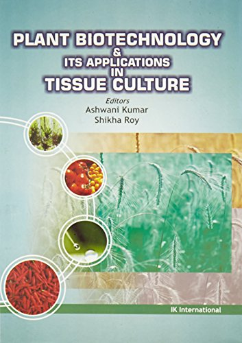 Plant Biotechnology and its Applications in Tissue Culture: Ashwani Kumar & Shikha Roy (Eds)