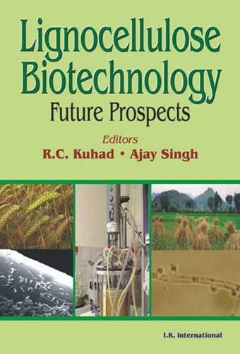 Lignocellulose Biotechnology: Future Prospects: R.C. Kuhad, A. Singh