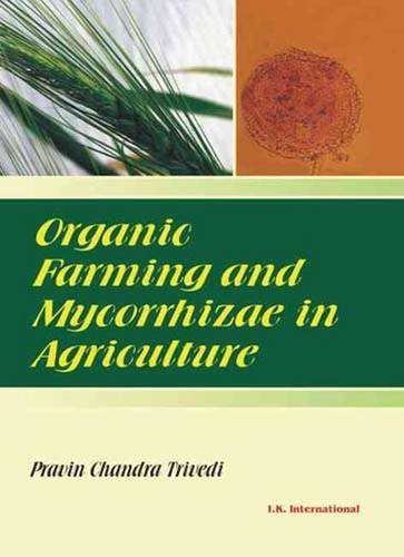 Organic Farming and Mycorrhizae in Agriculture: P C Trivedi