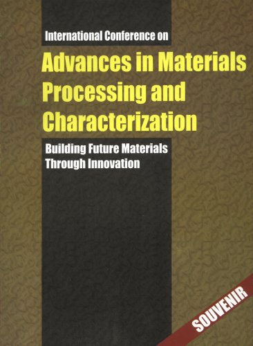 Advances in Materials Processing and Characterization: Building Future Materials Through Innovati...
