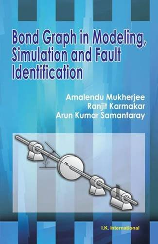 Bond Graph in Modeling Simulation and Fault Identification: Amalendu Mukherjee,Ranjit Karmakar,Arun...