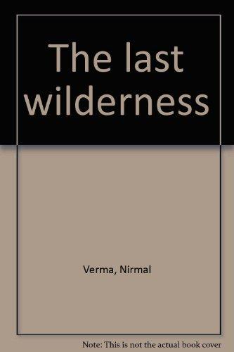 The Last Wilderness: Verma, Nirmal (Kanjilal, Pratik Trans.)