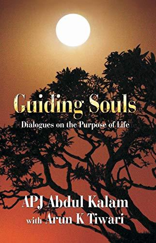 Guiding Souls: Dialogues on the Purpose of Life: APJ Abdul Kalam,Arun K. Tiwari
