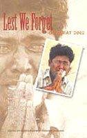 Least We Forget: Gujarat 2002: Kumar, Amrita