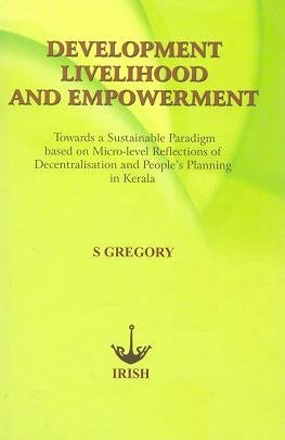 Development, Livelihood and Empowerment: Towards a Sustainable: Gregory, S