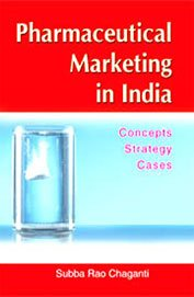 Pharmaceutical Marketing in India : Concepts Strategy: Subba Rao Chaganti