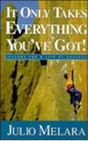 It Only Takes Everything You've Got!: Julio A. Melara