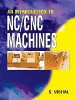 An Introduction to NC/CNC Machines: S. Vishal
