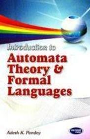 Introduction to Automata Theory and Formal Languages: Adesh K. Pandey