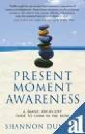 Present Moment Awareness (a simple step by step guide to living in the now)