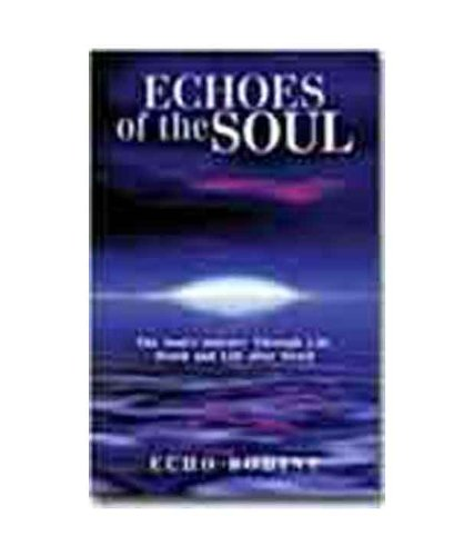 Echoes of The Soul: The Soul?s Journey through Life, Death and Life after Death: Echo Bodine