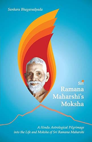 Sri Ramana Maharshi's Moksha: A Hindu Astrological: Sankara Bhagavadpada