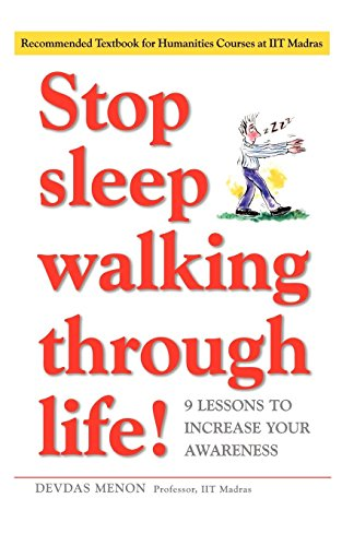 Stop Sleep Walking Through Life!: 9 Lessons to Increase Your Awareness: Devdas Menon