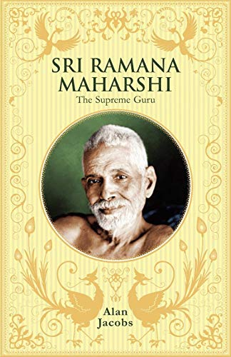 Sri Ramana Maharshi: The Supreme Guru: Alan Jacobs