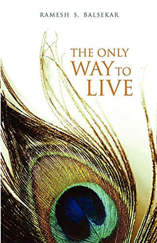 The Only Way to Live: The Man of Understanding Lives his Life Like God: Ramesh S. Balsekar